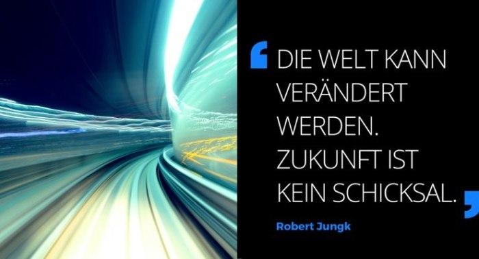 Zitat Robert Jungk: Die Welt kann verändert werden. Zukunft ist kein Schicksal.
